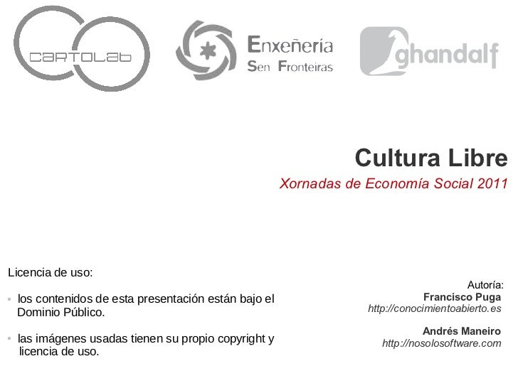 Cultura Libre                                                        Xornadas de Economía Social 2011Licencia de uso:     ...