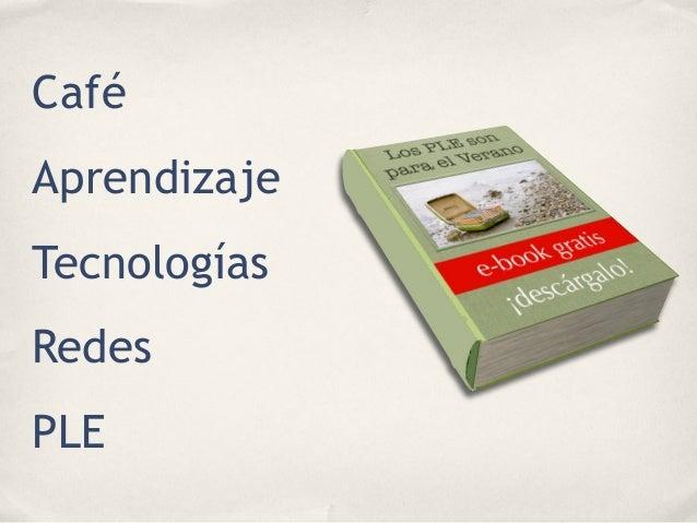 Aprendizaje Café PLE Tecnologías Redes