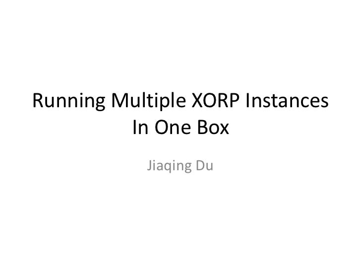 Running Multiple XORP Instances         In One Box            Jiaqing Du