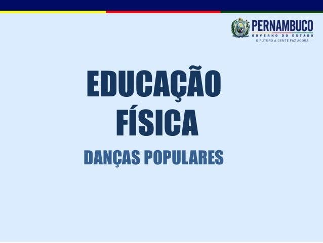 EDUCAÇÃO  FÍSICADANÇAS POPULARES