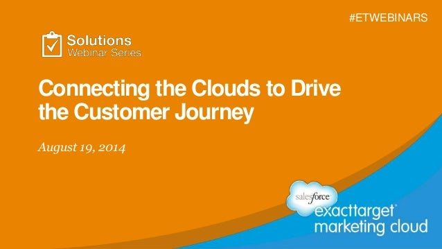 Connecting the Clouds to Drive  the Customer Journey  August 19, 2014  #ETWEBINARS