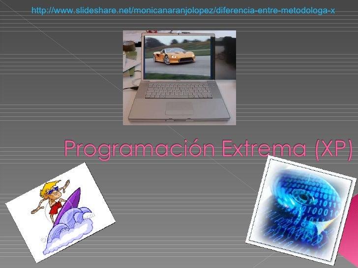 http://www.slideshare.net/monicanaranjolopez/diferencia-entre-metodologa-xp-extreme-programming-y-estilo-moprosoft-4861923