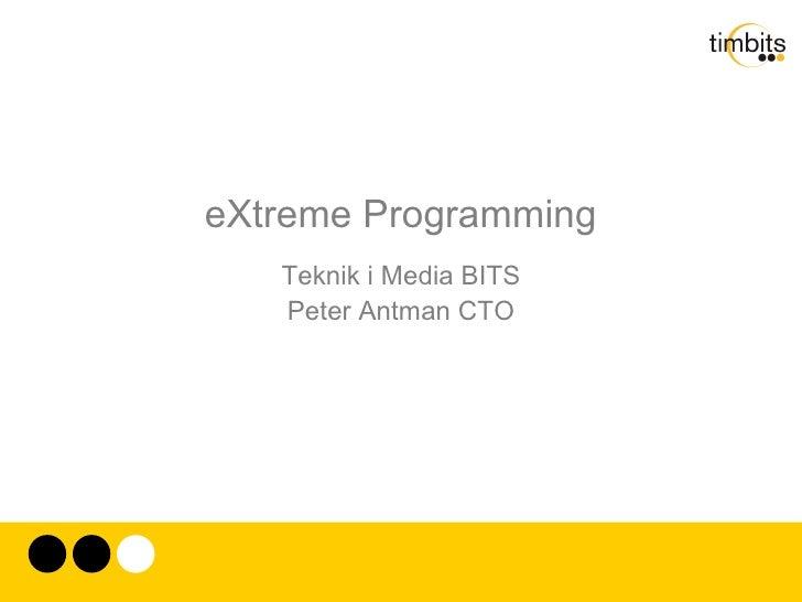 eXtreme Programming Teknik i Media BITS Peter Antman CTO