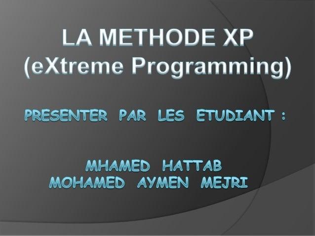 Sommaire :  1- Historique 2-Définition 3-Les valeurs d'eXtreme Programming 4-Les principales pratique 5-Projet XP 6-Cycle ...