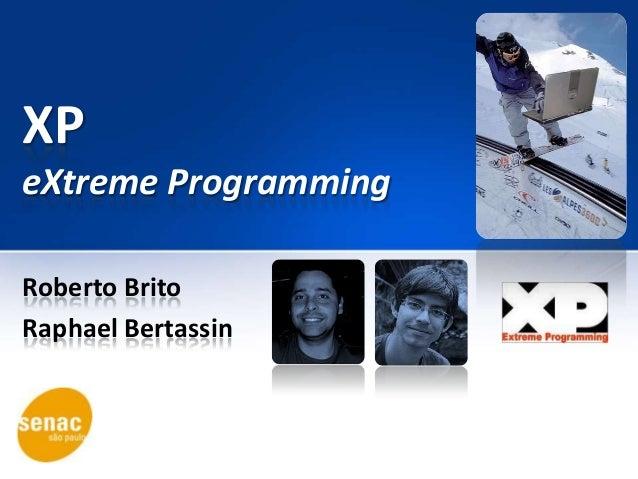 XP eXtreme Programming Roberto Brito Raphael Bertassin