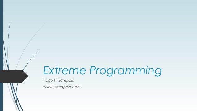 Extreme Programming  Tiago R. Sampaio  www.trsampaio.com