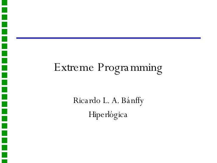 Extreme Programming Ricardo L. A. Bánffy Hiperlógica
