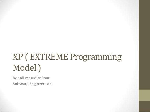 XP ( EXTREME ProgrammingModel )by : Ali masudianPourSoftware Engineer Lab