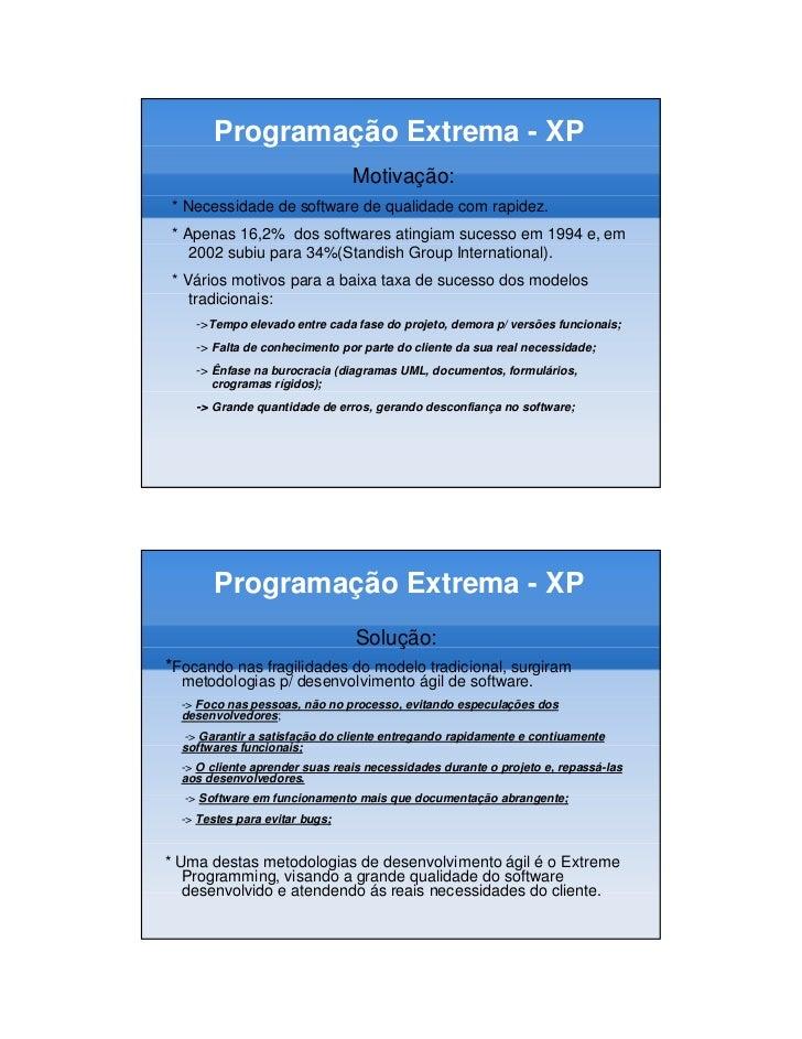 Programação Extrema - XP                                Motivação: * Necessidade de software de qualidade com rapidez. * A...