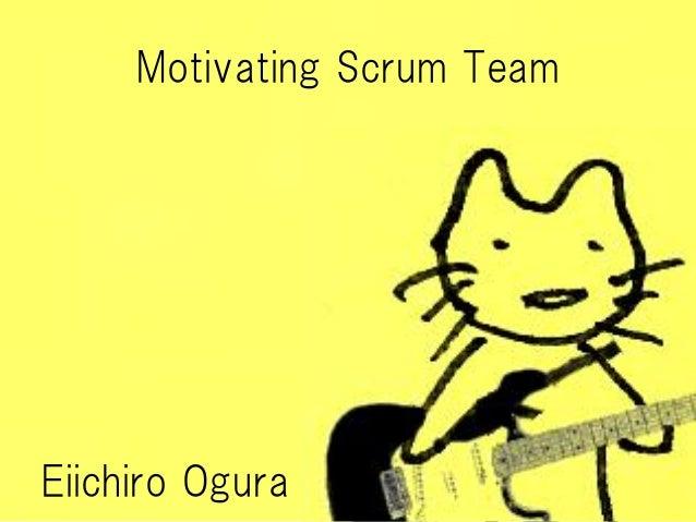 Motivating Scrum TeamEiichiro Ogura