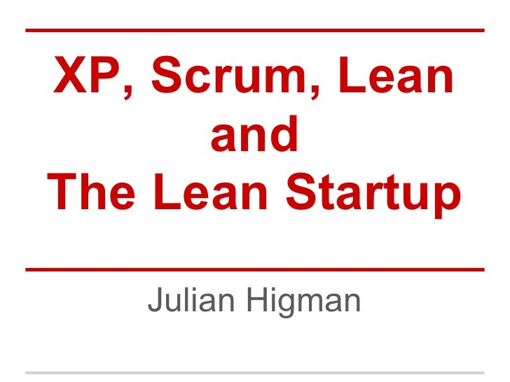 XP, Scrum, Lean      andThe Lean Startup   Julian Higman