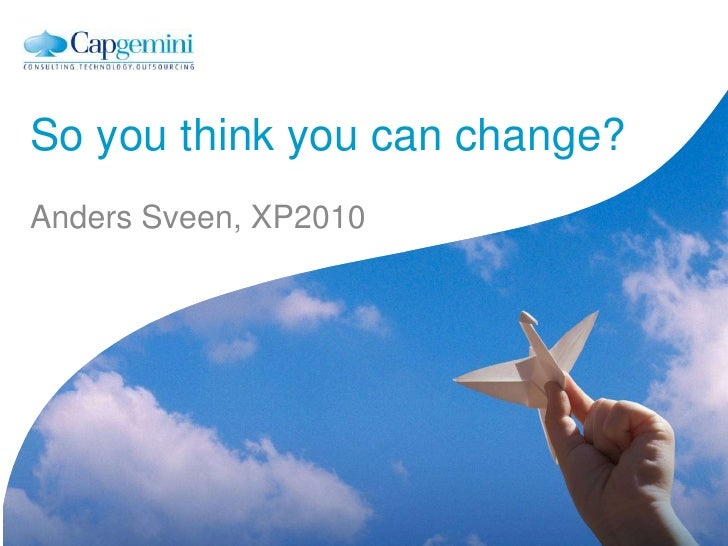 So youthinkyoucanchange?<br />Anders Sveen, XP2010<br />