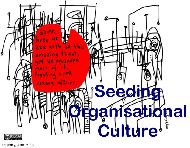 Seeding Organisational Culture Thursday, June 27, 13