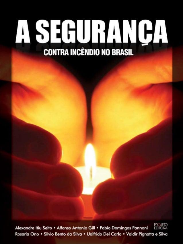 São Paulo 2008 A segurança CONTRAINCÊNDIONOBRASILAlexandre Itiu Seito • Alfonso Antonio Gill • Fabio Domingos Pannoni • Ro...