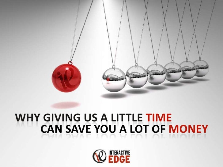 WHY GIVING US A LITTLE TIME   CAN SAVE YOU A LOT OF MONEY