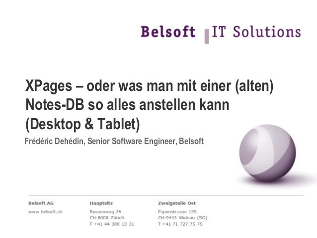 XPages – oder was man mit einer (alten)Notes-DB so alles anstellen kann(Desktop & Tablet)Frédéric Dehédin, Senior Software...