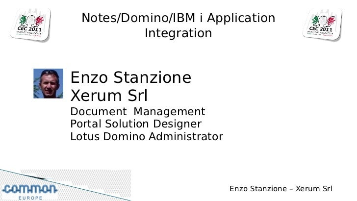 Notes/Domino/IBM i Application          IntegrationEnzo StanzioneXerum SrlDocument ManagementPortal Solution DesignerLotus...