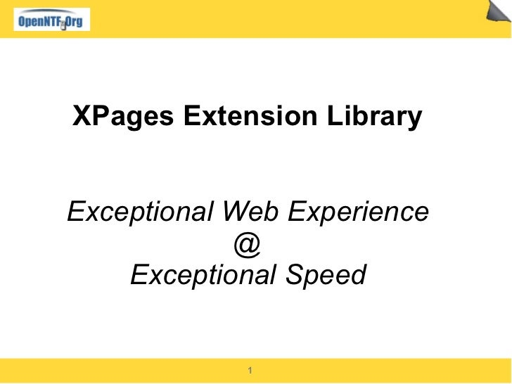 XPages Extension Library   Exceptional Web Experience             @     Exceptional Speed                1