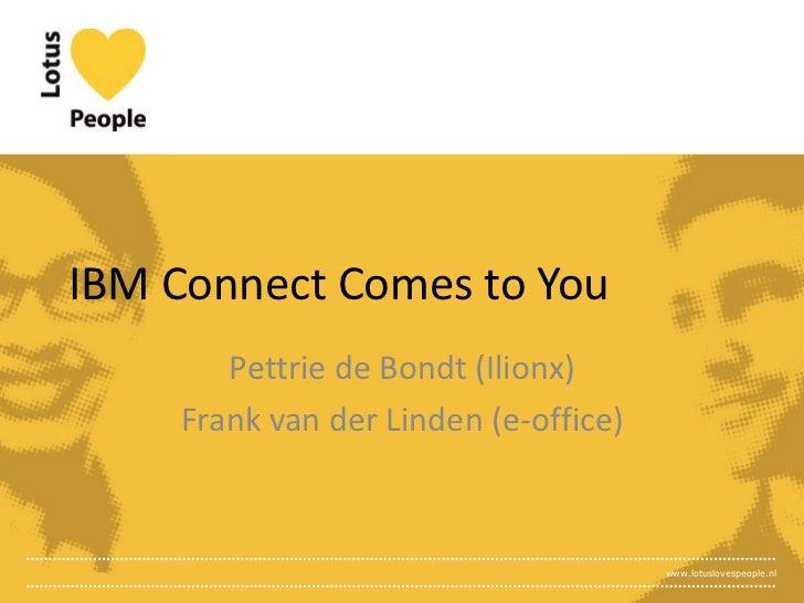 IBM Connect Comes to You       Pettrie de Bondt (Ilionx)                 style    Frank van der Linden (e-office)         ...