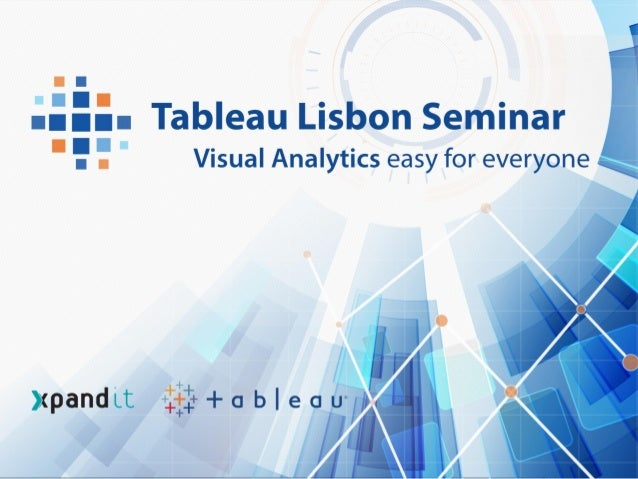 AGENDA 09H30 – Welcome & Introduction Paulo Lopes - CEO @Xpand IT 09H45 – Is Tableau changing how people see and understan...