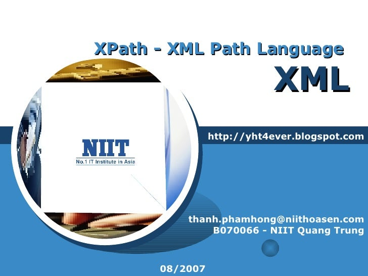 XPath - XML Path Language  XML http://yht4ever.blogspot.com [email_address] B070066 - NIIT Quang Trung 08/2007