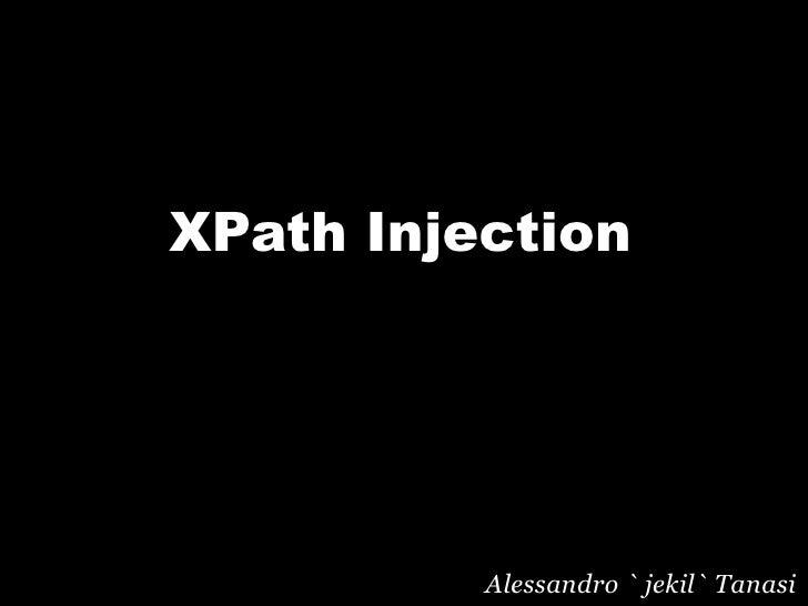 XPath Injection               Alessandro ` jekil` Tanasi