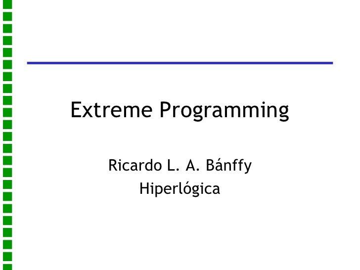 <ul>Extreme Programming </ul><ul>Ricardo L. A. Bánffy Hiperlógica </ul>