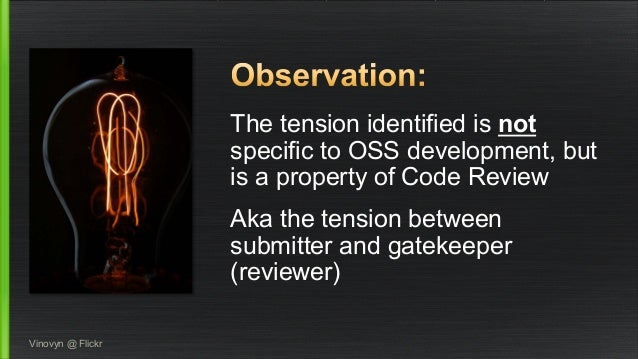 The tension identified is not  specific to OSS development, but  is a property of Code Review  Aka the tension between  su...