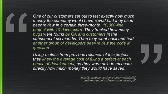 One of our customers set out to test exactly how much  money the company would have saved had they used  peer review in a ...