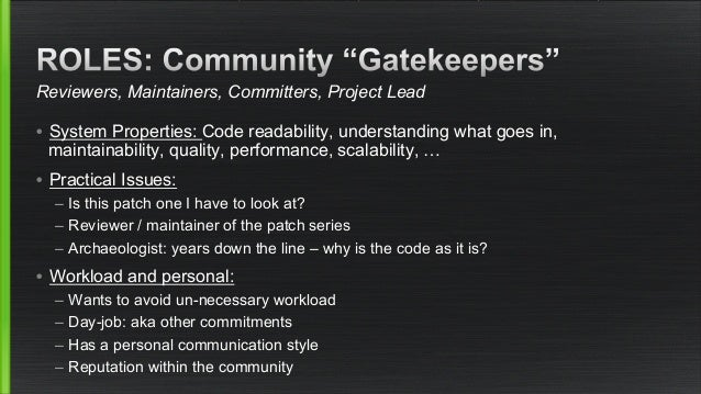 Reviewers, Maintainers, Committers, Project Lead  • System Properties: Code readability, understanding what goes in,  main...
