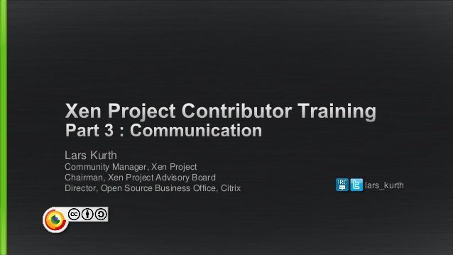 Lars Kurth  Community Manager, Xen ProjectChairman, Xen Project Advisory BoardDirector, Open Source Business Office, Citri...