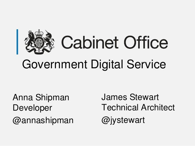 Government Digital ServiceJames StewartTechnical Architect@jystewartAnna ShipmanDeveloper@annashipman