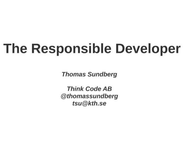 The Responsible Developer  Thomas Sundberg  Think Code AB  @thomassundberg tsu@kth. se
