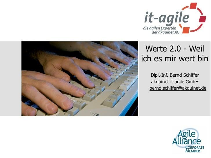 Werte 2.0 - Weil ich es mir wert bin   Dipl.-Inf. Bernd Schiffer    akquinet it-agile GmbH   bernd.schiffer@akquinet.de