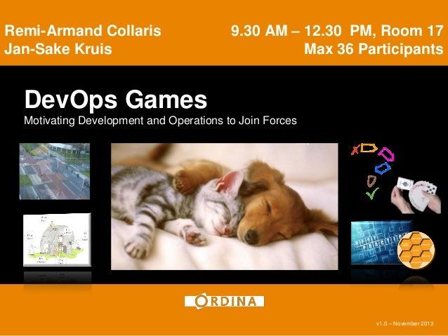 9.30 AM – 12.30 PM, Room 17 Max 36 Participants  Remi-Armand Collaris Jan-Sake Kruis  DevOps Games Motivating Development ...