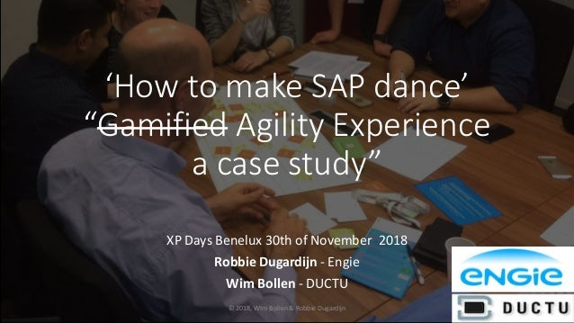 "© 2018, WIm Bollen & Robbie Dugardijn 'How to make SAP dance' ""Gamified Agility Experience a case study"" XP Days Benelux 3..."