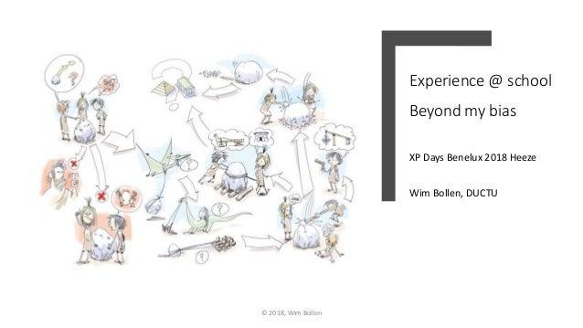 Experience @ school Beyond my bias XP Days Benelux 2018 Heeze Wim Bollen, DUCTU © 2018, Wim Bollen