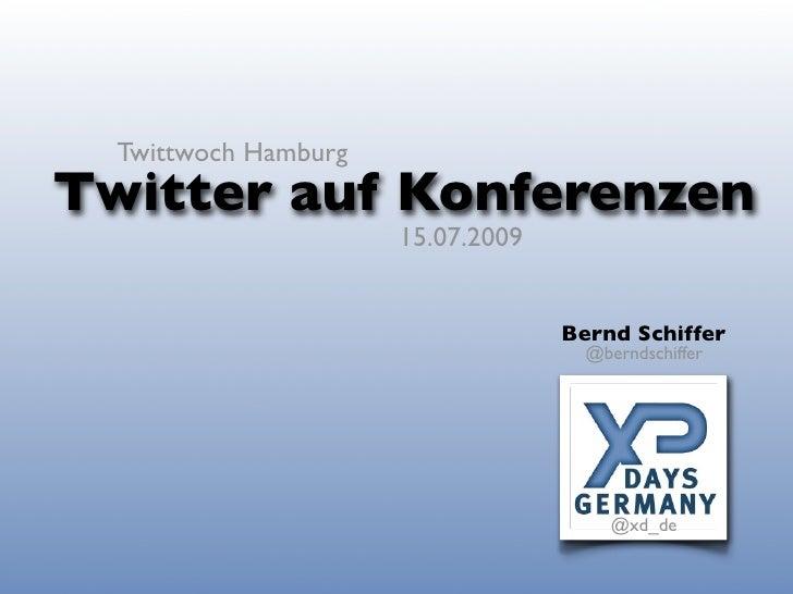 Twittwoch Hamburg Twitter auf Konferenzen                       15.07.2009                                      Bernd Schi...