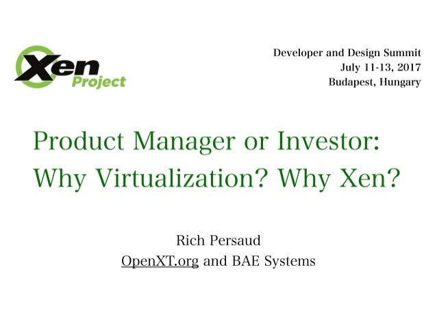 XPDDS17: Product Manager or Investor: Why Virtualization? Why Xen? - Rich Persaud, BAE Systems