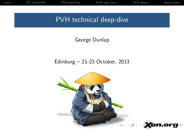 Intro  PV and HVM  PVH and Xen  PVH and Linux  PVH technical deep-dive George Dunlap  Edinburg – 21-23 October, 2013  PVH ...