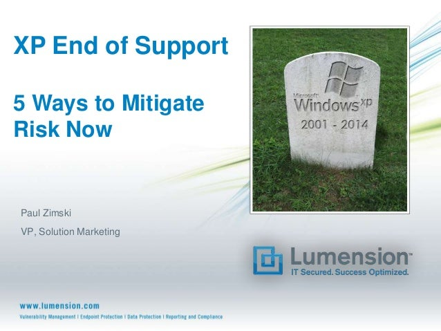 XP End of Support 5 Ways to Mitigate Risk Now Paul Zimski VP, Solution Marketing