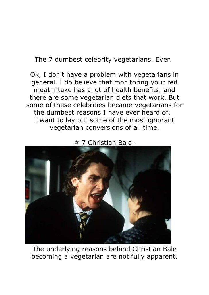The 7 dumbest celebrity vegetarians. Ever.   Ok, I don't have a problem with vegetarians in   general. I do believe that m...
