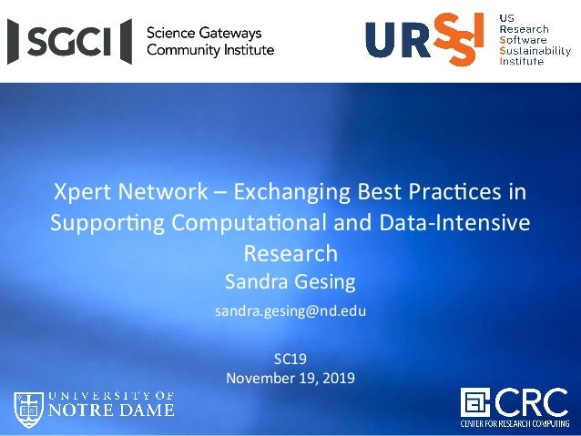 Xpert	Network	–	Exchanging	Best	Prac7ces	in	 Suppor7ng	Computa7onal	and	Data-Intensive	 Research	 Sandra	Gesing	 sandra.ge...