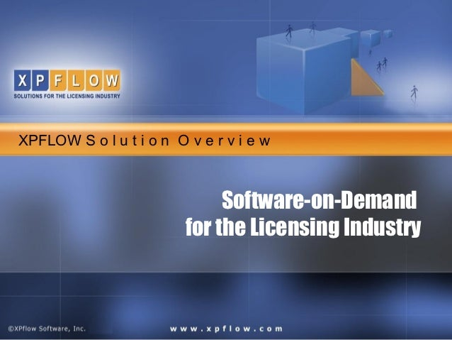 XPFLOW S o l u t i o n O v e r v i e w                              Software-on-Demand                         for the Lic...