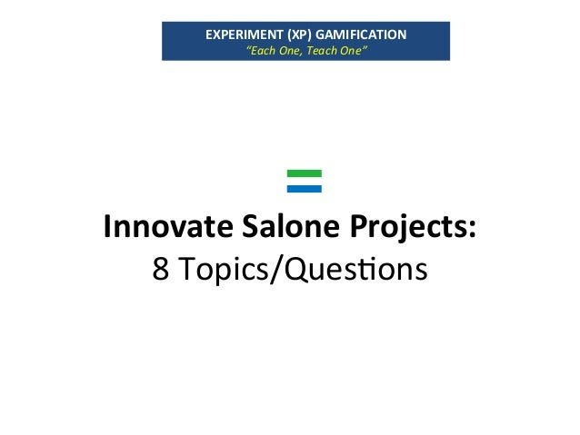 """InnovateSaloneProjects: 8Topics/Ques`ons EXPERIMENT(XP)GAMIFICATION """"EachOne,TeachOne"""""""