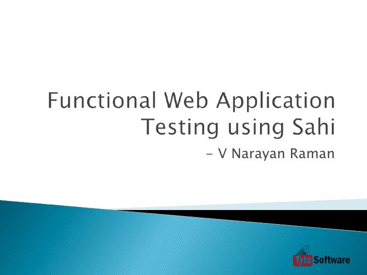 Functional Web Application Testing using Sahi<br />- V Narayan Raman<br />