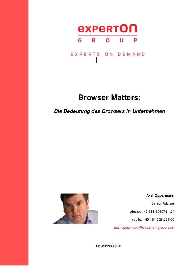 l Browser Matters: Die Bedeutung des Browsers in Unternehmen Axel Oppermann Senior Advisor phone: +49 561 506975 - 24 mobi...