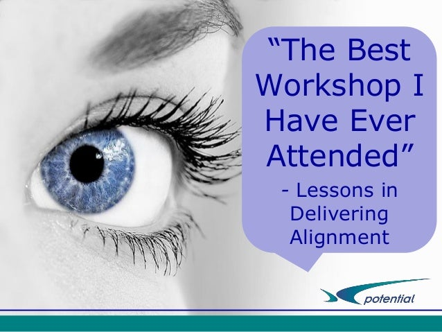 """The Best Workshop I Have Ever Attended"" - Lessons in Delivering Alignment"