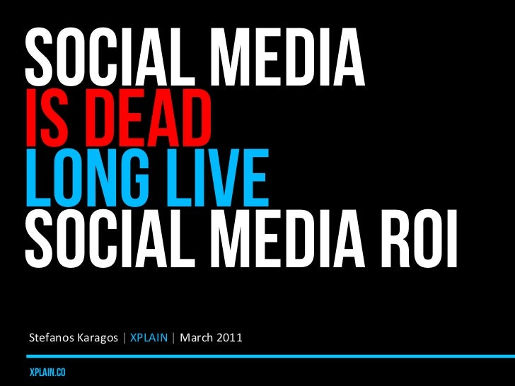SOCIAL MEDIAIS DEADLONG LIVESOCIAL MEDIA ROIStefanos	  Karagos	  |	  XPLAIN	  |	  March	  2011	  xplain.co