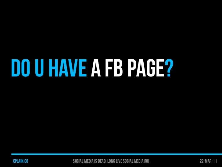 Social Media is Dead. Long Live Social Media ROI Slide 2